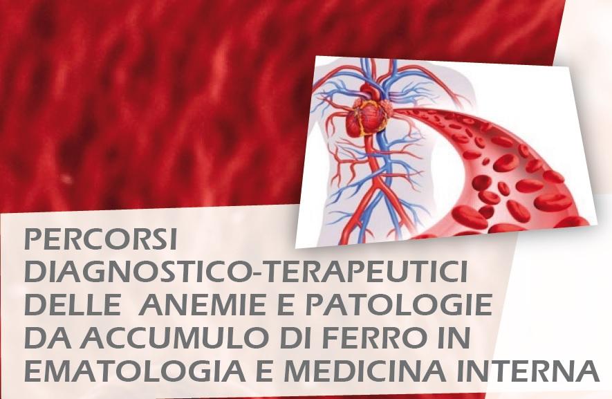 PERCORSI DIAGNOSTICO-TERAPEUTICI DELLE ANEMIE E PATOLOGIE DA ACCUMULO DI FERRO IN EMATOLOGIA E MEDICINA INTERNA
