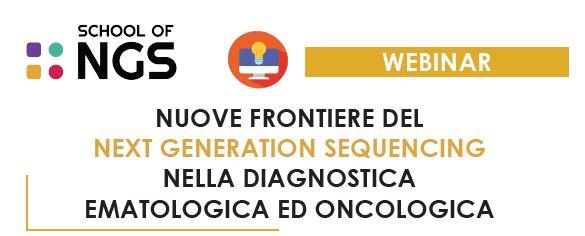 WEBINAR- NUOVE FRONTIERE DEL NEXT GENERATION SEQUENCING NELLA DIAGNOSTICA EMATOLOGICA ED ONCOLOGICA